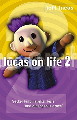 Lucas on Life 2 by Jeff Lucas