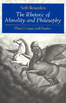 The Rhetoric of Morality and Philosophy: Plato's Gorgias and Phaedrus