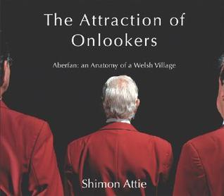 Shimon Attie the Attraction of Onlooker: Aberfan: An Anatomy of a Welsh Village [With DVD]