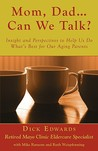Mom, Dad ... Can We Talk?: Insight and Perspectives to Help Us Do What's Best for Our Aging Parents