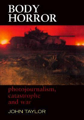 Body Horror: Photojournalism, Catastrophe and War