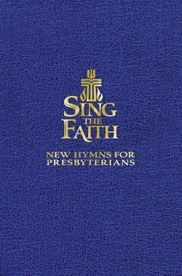 Sing the Faith, Pew Edition: New Hymns for Presbyterians