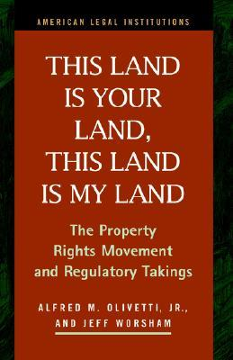 This Land Is Your Land, This Land Is My Land: The Property Rights Movement and Regulatory Takings