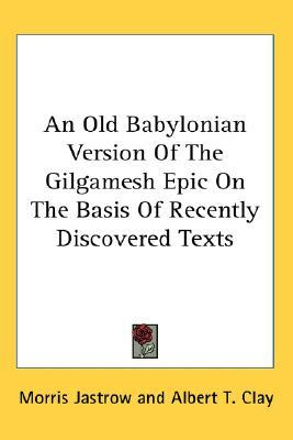 An Old Babylonian Version of the Gilgamesh Epic on the Basis of Recently Discovered Texts