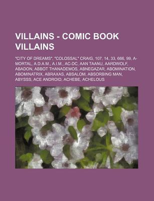 Villains - Comic Book Villains: City of Dreams, Colossal Craig, 107, 14, 33, 666, 99, A-Mortal, A.D.A.M., A.I.M., AC-DC, Aan Taanu, Aardwolf, Abad