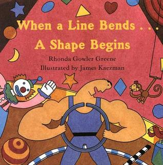 When a Line Bends . . . A Shape Begins by Rhonda Gowler Greene