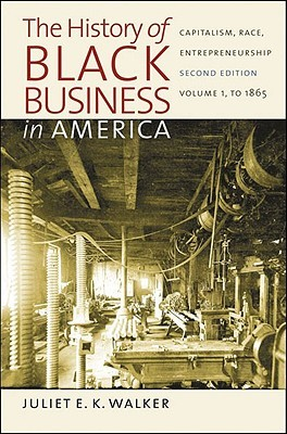 The History of Black Business in America: Capitalism, Race, Entrepreneurship: Volume 1, to 1865