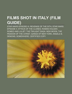 Films Shot in Italy (Film Guide): Star Wars Episode III: Revenge of the Sith, Star Wars Episode II: Attack of the Clones, Roman Holiday