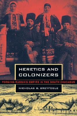 Heretics and Colonizers by Nicholas B. Breyfogle