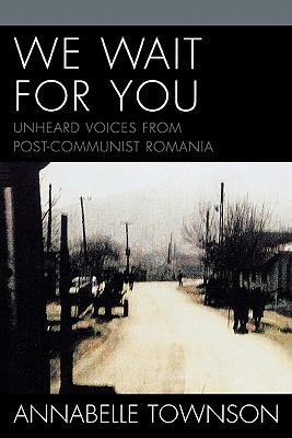 We Wait For You: Unheard Voices From Post Communist Romania