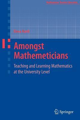 Amongst Mathematicians: Teaching and Learning Mathematics at University Level