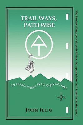 Trail Ways, Path Wise by John Illig