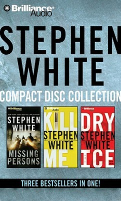 Stephen White CD Collection 1: Missing Persons, Kill Me, Dry Ice (Alan Gregory, #13-15)