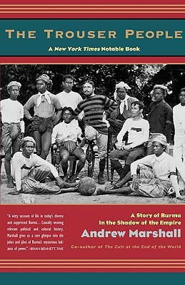 The Trouser People: A Story of Burma in the Shadow of the Empire
