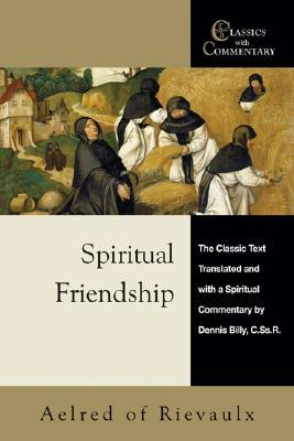 Spiritual Friendship: The Classic Text with a Spiritual Commentary by Dennis Billy, C.Ss.R.