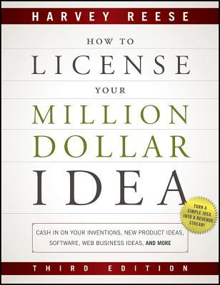 how-to-license-your-million-dollar-idea-cash-in-on-your-inventions-new-product-ideas-software-web-business-ideas-and-more