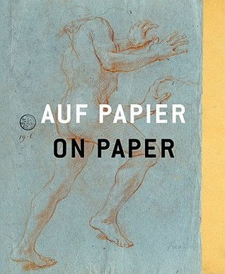Auf Papier/On Paper: Von Raffael Bis Beuys, Von Rembrandt Bis Trockel. die Schonsten Zeichnungen Aus Dem Museum Kunst Palast./From Raphael To Beuys, From Rembrandt To Trockel. The Finest Drawings From Museum Kunst Palast.