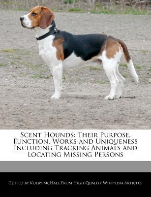 Scent Hounds: Their Purpose, Function, Works and Uniqueness Including Tracking Animals and Locating Missing Persons