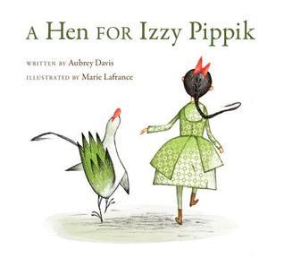 A Hen for Izzy Pippik by Aubrey Davis