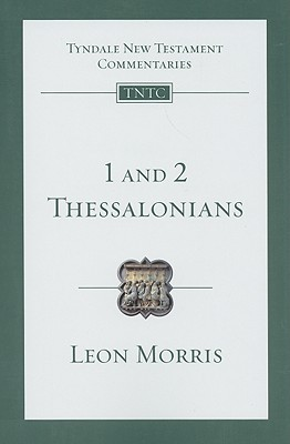 1 and 2 Thessalonians (Tyndale New Testament Commentaries by Leon Morris