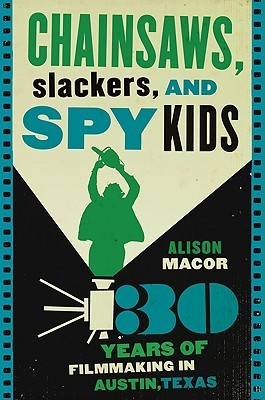 Chainsaws, Slackers, and Spy Kids by Alison Macor