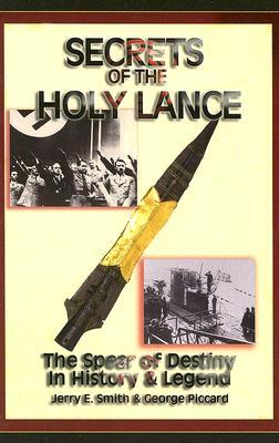 Secrets of the Holy Lance by Jerry E. Smith