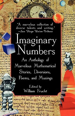 Ebook Imaginary Numbers: An Anthology of Marvelous Mathematical Stories, Diversions, Poems, and Musings by William Frucht PDF!