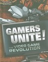 Gamers Unite!: The Video Game Revolution