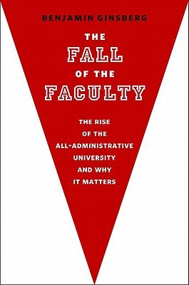 The Fall of the Faculty by Benjamin Ginsberg