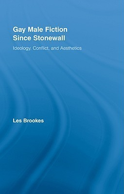 Gay Male Fiction Since Stonewall: Ideology, Conflict, and Aesthetics