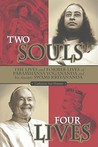 Two Souls: Four Lives: The Lives and Former Lives of Paramhansa Yogananda and His Disciple, Swami Kriyananda