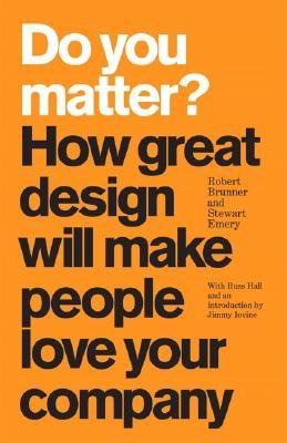 Do You Matter? How Great Design Will Make People Love Your Co... by Robert Brunner