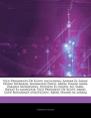 Articles on Vice Presidents of Egypt, Including: Anwar El Sadat, Hosni Mubarak, Mahmoud Fawzi, Abdel Hakim Amer, Zakaria Mohieddin, Hussein El-Shafei, Ali Sabri, Rifaat El-Mahgoub, Vice President of Egypt, Abdel Latif Boghdadi