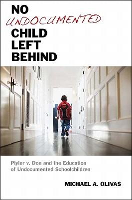 No Undocumented Child Left Behind: Plyler V. Doe and the Education of Undocumented Schoolchildren
