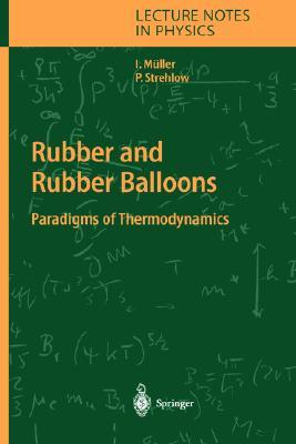 Rubber and Rubber Balloons: Paradigms of Thermodynamics (Lecture Notes in Physics)