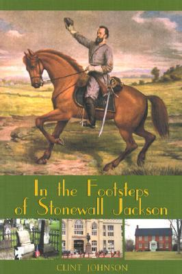 In the Footsteps of Stonewall Jackson (In the Footsteps Of...)