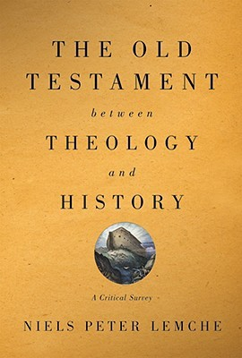 the-old-testament-between-theology-and-history-a-critical-survey