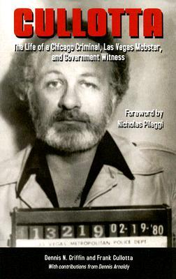 Cullotta: The Life of a Chicago Criminal, Las Vegas Mobster, and Government Witness