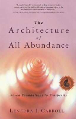 The Architecture of All Abundance: Seven Foundations to Prosperity