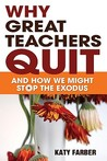 Why Great Teachers Quit by Katy Farber