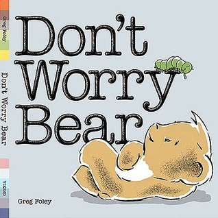 Book Review: Greg Foley's Don't Worry Bear