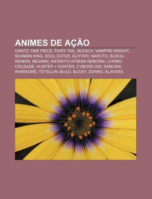 Animes de Acao: Gantz, One Piece, Fairy Tail, Bleach, Vampire Knight, Shaman King, Soul Eater, Guyver, Naruto, Busou Renkin, Negima!