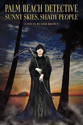 Palm Beach Detective: Sunny Skies, Shady People: A Novel by Erik Brown