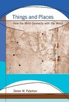 Things and Places: How the Mind Connects with the World