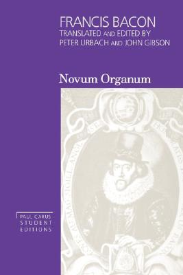 Novum Organum with Other Parts of The Great Instauration (Vol 3, Paul Carus Student Editions)