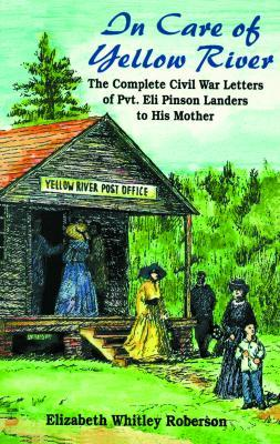 In Care of Yellow River: The Complete Civil War Letters of Pvt. Eli Pinson Landers to His Mother