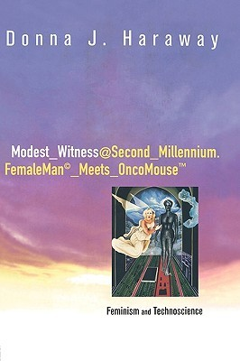 Modest_witness@second_millennium.Femaleman_meets_oncomouse by Donna J. Haraway