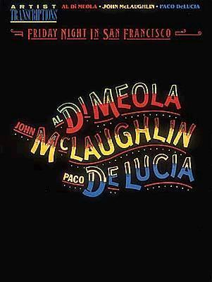Al Di Meola, John McLaughlin and Paco Delucia - Friday Night in San Francisco: Artist Transcriptions