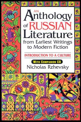 An Anthology of Russian Literature from Earliest Writings to Modern Fiction: Introduction to a Culture [With CD-ROM]