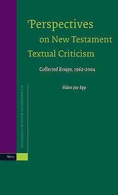 Perspectives on New Testament Textual Criticism: Collected Essays, 1962-2004 (Supplements to Novum Testamentum, Vol. 116)